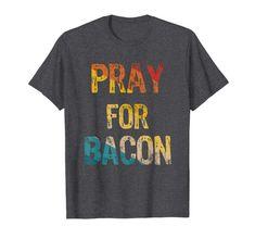 Pray for Bacon Funny Graphic Tee by Scar Design. #bacon #funnybaconshirt #bacontshirt #vintage #retro #breakfast #food #foodie #birthdaygift #tshirt #shirt #tees #noveltyshirt #graphictee #tshirtdesign #amazon #clothing #funnyshirt