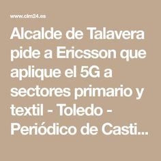 Alcalde de Talavera pide a Ericsson que aplique el 5G a sectores primario y textil - Toledo - Periódico de Castilla-La Mancha - Noticias | CLM24.ES