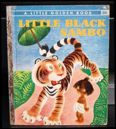 Little Black Sambo - oh well, we had no idea how politically incorrect it was! Had it!  The tiger chased him around a tree and turned into butter