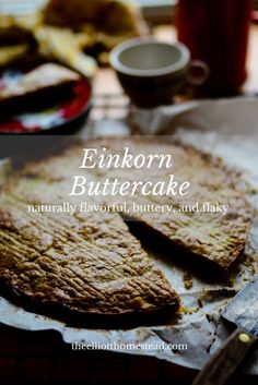 Einkorn Buttercake - The Elliott Homestead Fall Recipes, Whole Food Recipes, Einkorn Bread, Lamb Gyros, Full Fat Yogurt, Flour Recipes, Spelt Recipes, Baking Recipes, Grass Fed Butter