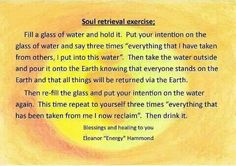 Soul retrieval exercise. I don't know the author or the source, but the intention behind this seems to be good and worth a try.