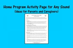 Speech Therapy Ideas: Home Program Activity Page for Any Sound - Ideas for Parents and Caregivers. Pinned by SOS Inc. Resources. Follow all our boards at pinterest.com/sostherapy/ for therapy resources.