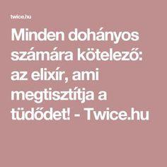 Minden dohányos számára kötelező: az elixír, ami megtisztítja a tüdődet! - Twice.hu