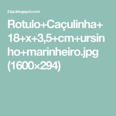 Rotulo+Caçulinha+18+x+3,5+cm+ursinho+marinheiro.jpg (1600×294)