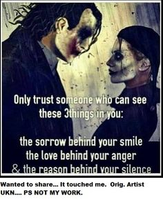 Love the quote, not to keen of the photo! :(  Trust someone who can see three things. The sorry behind your smile. The love behidn your anger. The reason behind your silence.