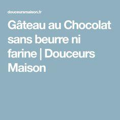 Gâteau au Chocolat sans beurre ni farine | Douceurs Maison