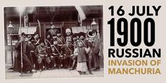 16 July Russians launch an offensive against China's Manchuria