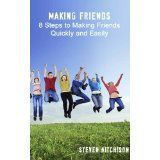 Making Friends: 8 Steps to Making Friends Quickly and Easily (Kindle Edition)By Steven Aitchison