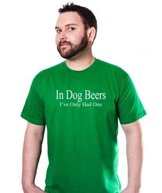 In Dog Beers Ive Only Had One T-Shirt Funny Party Drinking TEE Drunk Alcohol ...