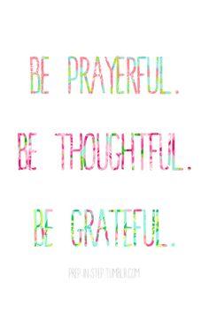 be prayerful. be thoughtful. be grateful.