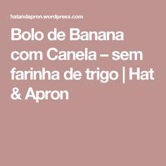Bolo de Banana com Canela – sem farinha de trigo   Hat & Apron