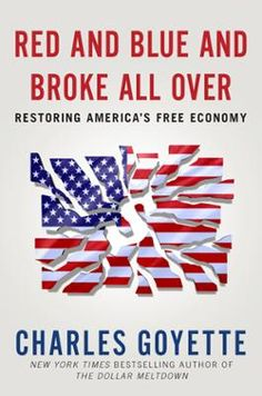 Red and Blue and Broke All Over by Charles Goyette, Click to Start Reading eBook,  New York  Times bestselling author of The Dollar  Meltdown.In his New York Times bestseller The Doll