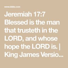 Jeremiah 17:7 Blessed is the man that trusteth in the LORD, and whose hope the LORD is. | King James Version (KJV) | Download The Bible App Now