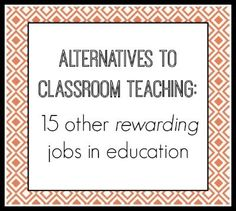 Alternatives to classroom teaching: 15 other rewarding jobs in education - featuring The Tutor House!  Head over and read the extensive list of ideas to use your education degree.  You'll love it!