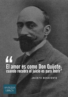 """""""El amor es como Don Quijote: cuando recobra el juicio es para morir"""". - Jacinto Benavente"""