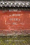 "Read ""Home Is a Roof Over a Pig An American Family's Journey in China"" by Aminta Arrington available from Rakuten Kobo. ""[A] down-to-earth memoir chronicling her family's stint in the Chinese province of Shandong on the eve of the Beijing O. China Adoption, Adoption Books, Born In China, Living In China, Home Id, Books For Moms, Chinese Culture, What Is Like, Great Books"