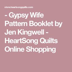 - Gypsy Wife Pattern Booklet by Jen Kingwell - HeartSong Quilts Online Shopping