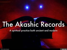 Watch this short slideshow to learn more about the Akashic Records