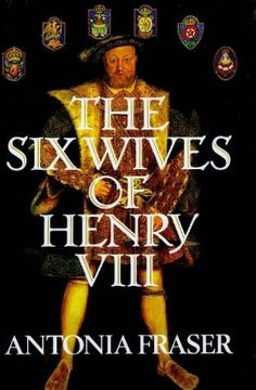 ANTONIA FRASER - The Six Wives of Henry VIII