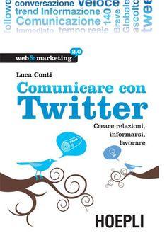 Comunicare con Twitter - Creare relazioni, informarsi, lavorare - Luca Conti
