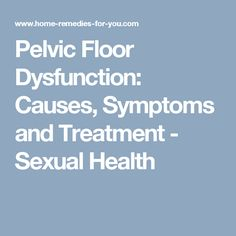 Pelvic Floor Dysfunction: Causes, Symptoms and Treatment - Sexual Health