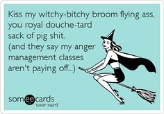 Free and Funny Breakup Ecard: Kiss my witchy-bitchy broom flying ass, you royal douche-tard sack of pig shit. (and they say my anger management classes aren't paying off.) Create and send your own custom Breakup ecard. Funny Quotes, Funny Memes, Hilarious, Random Quotes, Anger Management Classes, I Forgive You, You Hurt Me, Guy Friends, Hurt Feelings