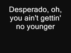 The Eagles - Desperado With Lyrics..otherwise known as the best song ever written and recorded :)