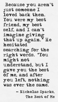 The Best of Me~ Nicholas Sparks. Beautiful quote!! Nicholas Sparks is a genious when it comes to words!!!