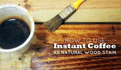How To Dye Wood With Instant Coffee. A more natural alternative to chemical stains.