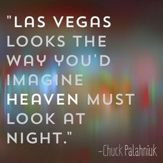 9 great quotes about Las Vegas #quoteoftheday #heaven #night