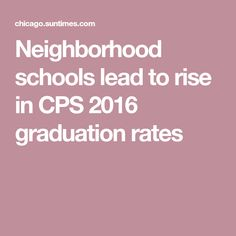 Neighborhood schools lead to rise in CPS 2016 graduation rates
