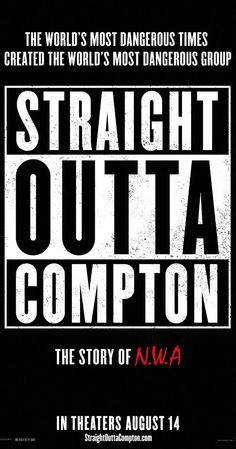 "STRAIGHT OUTTA COMPTON (2015) Directed by F. Gary Gray. ""The group NWA emerges from the streets of Compton, California in the mid-1980s and revolutionizes pop culture with their music and tales about life in the hood."""