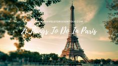 21 Things To Do in Paris On Your First Trip