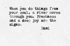 Freshness and a deep joy are signs. Rumi.