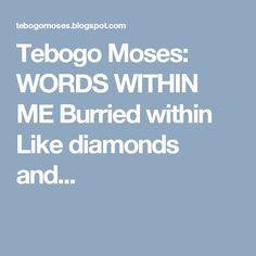WORDS WITHIN ME Burried within Like diamonds and gold I know they still shine down there . Like a sword, I hold my mighty pen . Sword, Poetry, Diamonds, Poetry Books, Diamond, Poem, Swords, Poems