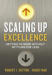 O que os alunos de Harvard leêm sobre liderança | |Scaling Up Excellence: Getting to More Without Settling for Less de Robert Sutton e Huggy Rao