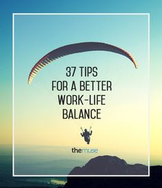 """37 tips for a better work-life balance."",the muse. Life quotes and motivation quotes. Provides inspiration for tips, advice and lessons about how to be successful in achieving your life goals. For more great inspiration follow us at 1StrongWoman"