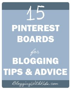 15 Pinterest Boards for Blogging Tips , Advice...