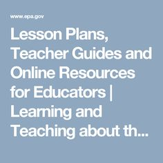 Lesson Plans, Teacher Guides and Online Resources for Educators | Learning and Teaching about the Environment | US EPA