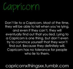 I don't necessarily believe in astrology, but I am a Capricorn and this is true. Lie to me and we're going to have issues! Capricorn Quotes, Capricorn Facts, Capricorn And Aquarius, Zodiac Facts, Zodiac Signs, Pisces Lover, Zodiac Quotes, Quotes To Live By, Life Quotes