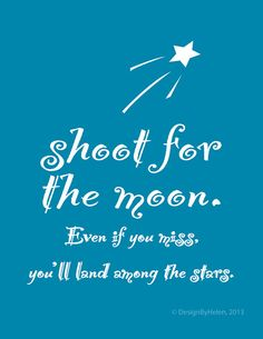 Shoot for the Moon  Inspirational Quote Print by DESIGNbyHELEN