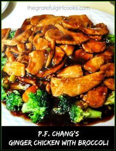 P.F. Chang's Ginger Chicken With Broccoli For the Chicken: 2 large eggs, beaten 2 Tablespoons cornstarch 2 Tablespoons vegetable oil ¼ teaspoon black pepper ¼ teaspoon salt 2 large boneless, skinless chicken breasts, thinly sliced For the Stir-Fry Sauce: ½ cup soy sauce 2 Tablespoons rice wine vinegar 2 Tablespoons granulated sugar ½ cup chicken broth For the rest of the recipe: 3 cups chicken broth 8 oz. fresh broccoli florets 3 Tablespoons vegetable oil 2 Tablespoons minced, peeled fresh…