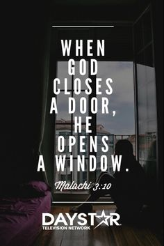 """When God closes a door, He opens a window."" Malachai 3:10 [Daystar.com]"