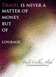 Paulo Coelho on the courage to travel.
