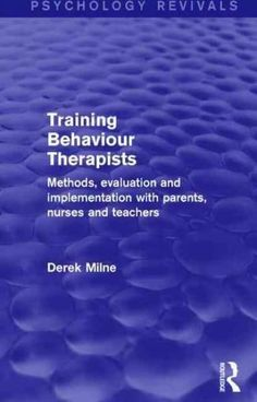 Training Behaviour Therapists: Methods, Evaluation and Implementation With Parents, Nurses and Teachers