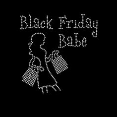 Black Friday Babe  Rhinestone Shirt!!! Rhinestone Shirts! Regular cut t-shirt sizes small- extra large $25.00, On a ladies cut t-shirt $30.00, on a long sleeve tee shirt or sweat shirt $35.00. Add an additional $5.00 for plus sizes. Shipping $5.00 first item, additional items $2.50 www.facebook.com/beachbumzbazaars