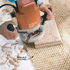 DIY Tip of the Day: Router gripper. Use a carpet gripper or non-slip rug pad as a router pad. A 2 x 4-ft. pad costs about one-third as much as a router pad. The material securely holds the wood on top of your workbench while you rout away.   - Melvin O. Runkel