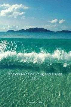 Ocean is calling ♥♥♥ quotes to live by beach sun sand