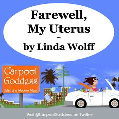A sad, sweet, humorous, honest post about @Linda Bruinenberg Wolff / Carpool Goddess' #hysterectomy on @Sam Jones Post