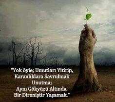 Yok öyle; umutları yitirip karanlıkta savrulmak.. Unutma; aynı gökyüzü altında, bir direniştir yaşamak... - Nazım Hikmet